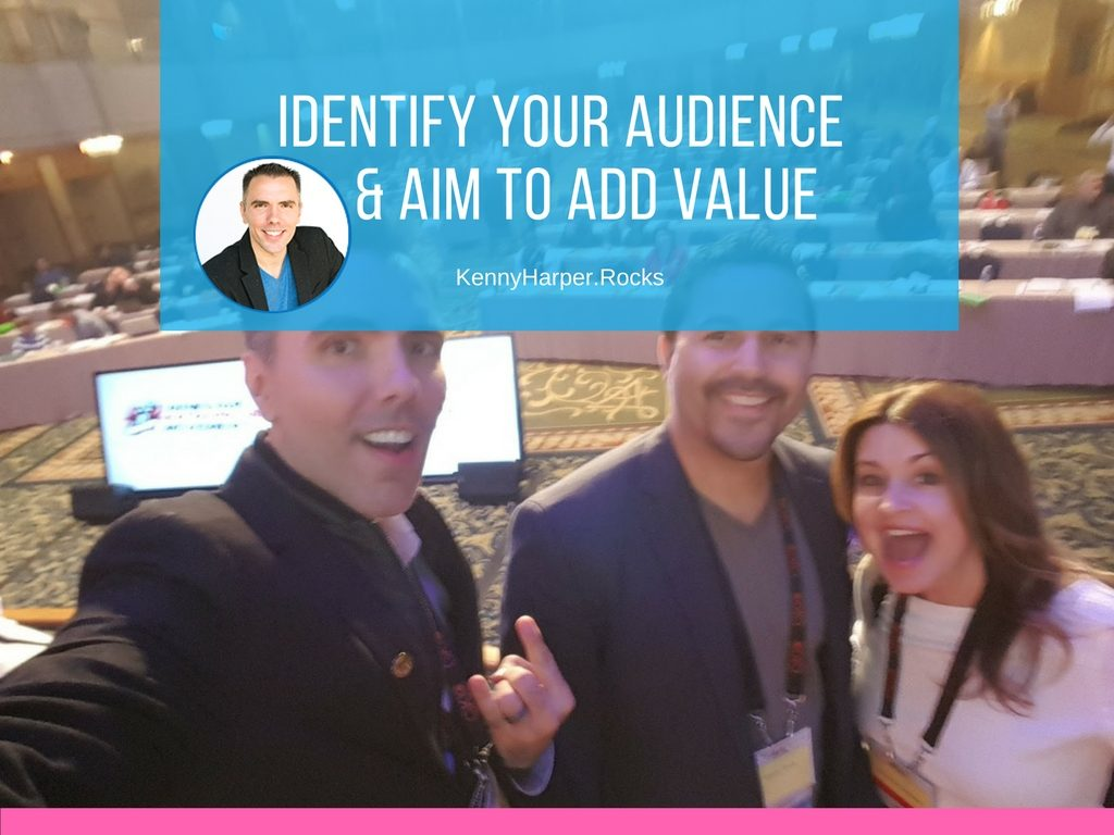 Identify your audience and aim to add value
