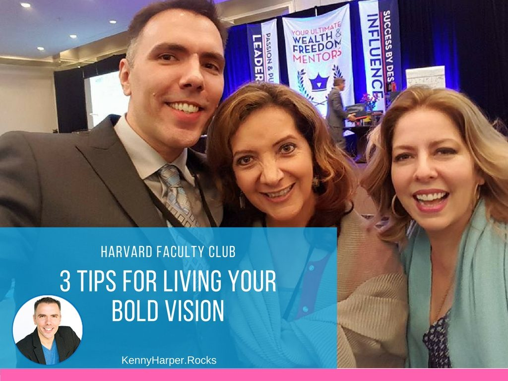 Harvard faculty club- 3 tips for living your bold vision
