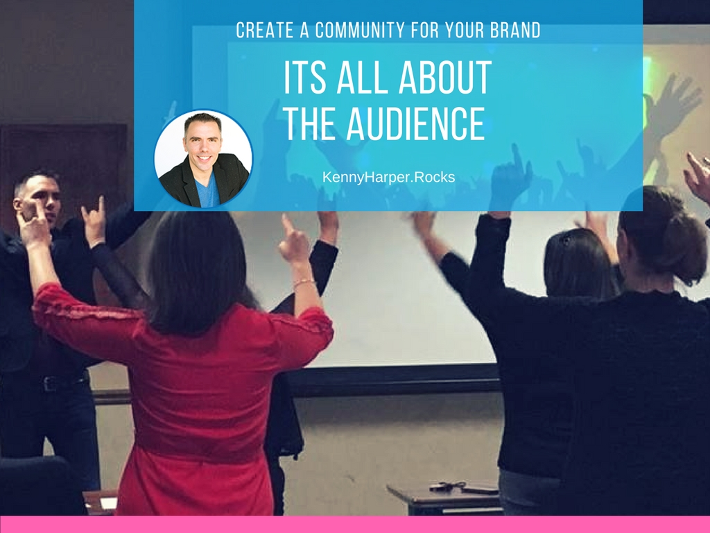 Create a Community for Your Brand- Its all About the Audience