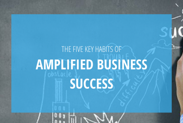 Five Key Habits of Amplified Business Success